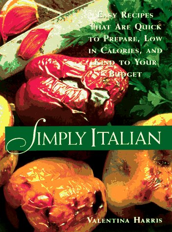 Simply Italian: Easy Recipes That Are Quick to Prepare, Low in Calories, and Kind to Your Budget