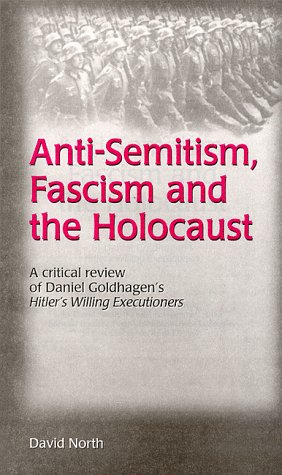Anti Semitism, Fascism And The Holocaust: A Critical Review Of Daniel Goldhagen's Hitler's Willing Executioners