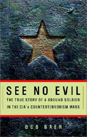 See No Evil: The True Story of a Ground Soldier in the CIA's War Against Terrorism
