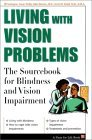 Living with Vision Problems: The Sourcebook for Blindness and Vision Impairment