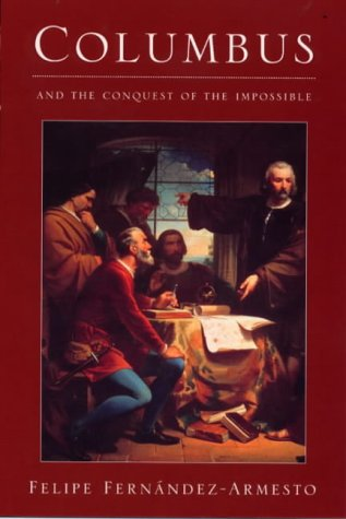Columbus and the Conquest of the Impossible by Felipe Fernández-Armesto