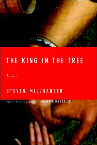 The King in the Tree by Steven Millhauser