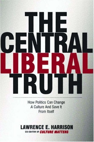 The Central Liberal Truth by Lawrence E. Harrison