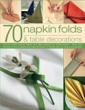 70 Napkin Folds & Table Decorations