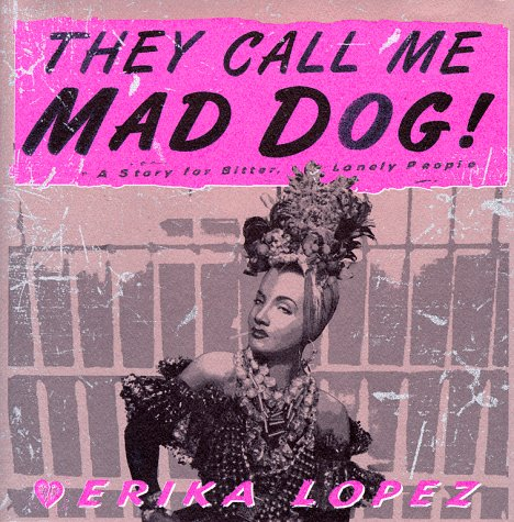 They Call Me Mad Dog by Erika Lopez