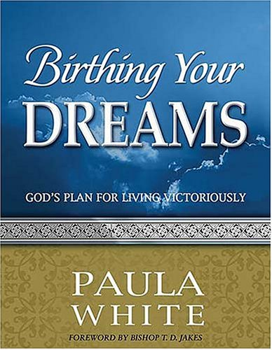 Birthing Your Dreams: God's Plan for Living Victoriously