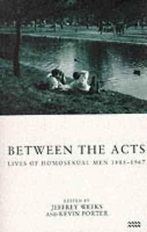 Between the Acts: Lives of Homosexual Men 1885-1967