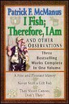 I Fish Therefore, I Am and Other Observations: Three Bestselling Works Complete in One Volume; a Fine and Pleasant Misery/ Never Sniff a Gift Fish/ They Shoot Canoes, Don't They?