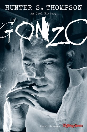 Gonzo: The Oral History Of Hunter S. Thompson