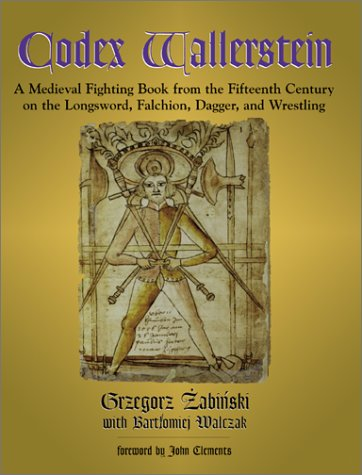 Codex Wallerstein: A Medieval Fighting Book from the Fifteenth Century on the Longsword, Falchion, Dagger, and Wrestling