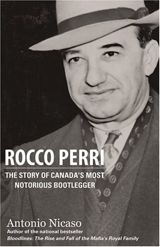 Rocco Perri: The Story of Canada's Most Notorious Bootlegger