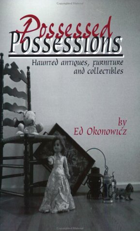 Possessed Possessions: Haunted Antiques, Furniture, and Collectibles