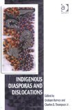 Indigenous Diasporas and Dislocations (Vitality of Indigenous Religions Series) (Vitality of Indigenous Religions Series)