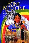 Bone Medicine: A Native American Shaman's Guide to Physical Wholeness