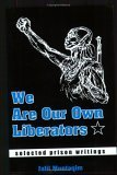 We Are Our Own Liberators: [Selected Prison Writings]