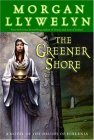 The Greener Shore by Morgan Llywelyn