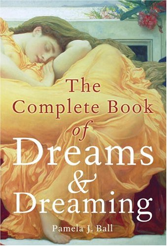 The Complete Book of Dreams and Dreaming by Pamela J. Ball