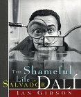 The Shameful Life of Salvador Dalí by Ian Gibson