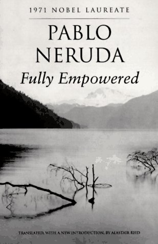 Fully Empowered by Pablo Neruda