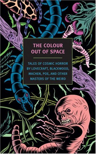 The Colour Out of Space: Tales of Cosmic Horror by Lovecraft, Blackwood, Machen, Poe, and Other Masters of the Weird