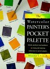 The Watercolor Painter's Pocket Palette: Instant, Practical Visual Guidance On Mixing And Matching Watercolors To Suit All Subjects