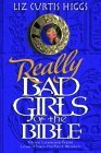 Really Bad Girls of the Bible: More Lessons from Less-Than-Perfect-Women