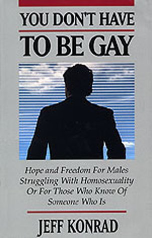 You Don't Have to Be Gay: Hope and Freedom for Males Struggling with Homosexuality, or for Those Who Know of Someone Who Is