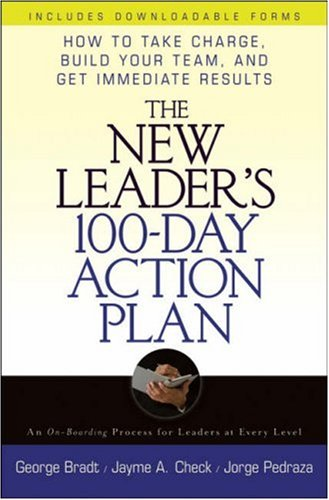 The New Leader's 100-Day Action Plan by George B. Bradt