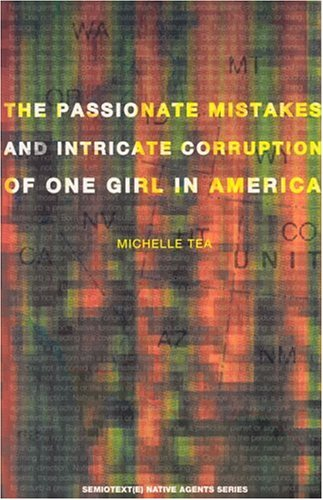 The Passionate Mistakes and Intricate Corruption of One Girl ... by Michelle Tea