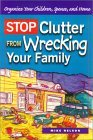 Stop Clutter from Wrecking Your Family: Organize Your Children, Spouse, and Home