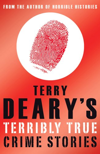 Terry Deary's Terribly True Crime Stories (Terry Deary's Terribly True Stories)