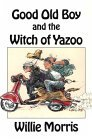 Good Old Boy and the Witch of Yazoo by Willie Morris