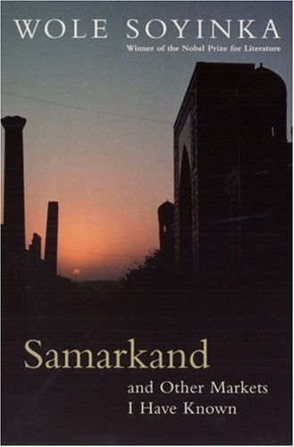 Samarkand and Other Markets I Have Known by Wole Soyinka