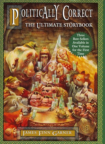 The Politically Correct Ultimate Storybook: Politically Correct Bedtime Stories, Politically Correct Holiday Stories, Once Upon a More Enlightened Time
