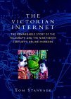The Victorian Internet: The Remarkable Story Of The Telegraph And The Nineteenth Century's Online Pioneers