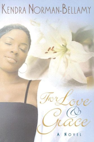 For Love and Grace by Kendra Norman-Bellamy