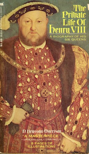 The Private Life Of Henry VIII: A Biography Of His Six Queens by ...