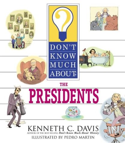 Don't Know Much About the Presidents by Kenneth C. Davis