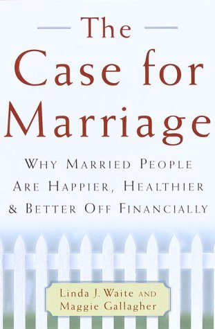 The Case for Marriage: Why Married People are Happier, Healthier, and Better off Financially