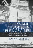 Books and Bombs in Buenos Aires: Borges, Gerchunoff, and Argentine Jewish Writing