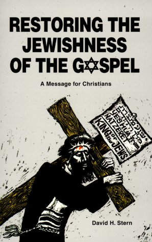 Restoring the Jewishness of the Gospel by David H. Stern