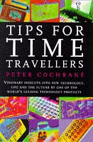 Tips For Time Travellers: Visionary Insights Into New Technology, Life And The Future By One Of The World's Leading Technology Prophets