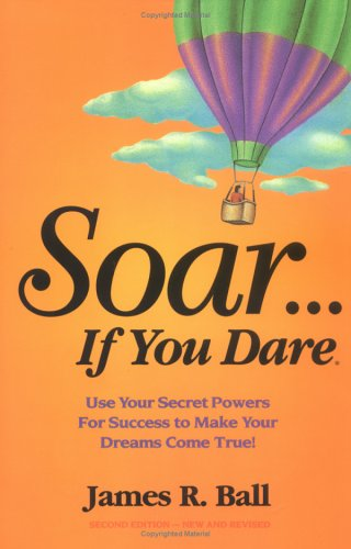 Soar...If You Dare by James R. Ball
