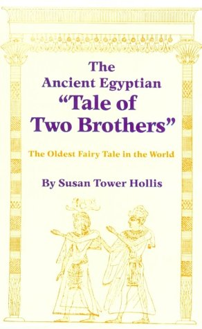 "The Ancient Egyptian ""Tale of Two Brothers"": The Oldest Fairy Tale in the World"