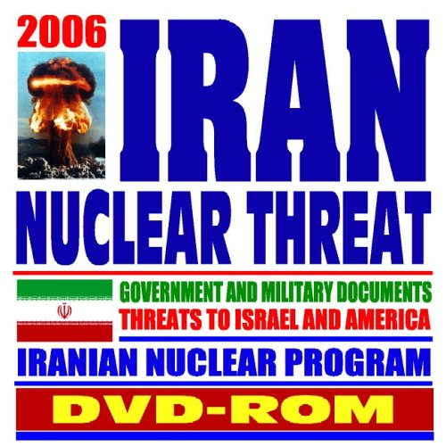 2006 Iran Nuclear Threat � Government And Military Documents,... by Progressive Management
