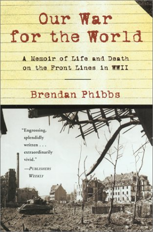Our War for the World: A Memoir of Life and Death on the Front Lines in WW II