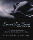 Sensual Love Secrets for Couples: The Four Freedoms of Body, Mind, Heart & Soul
