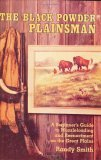 The Black Powder Plainsman: A Beginner's Guide to Muzzleloading and Reenactment on the Great Plains