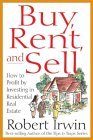 Buy, Rent, and Sell: How to Profit by Investing in Residential Real Estate