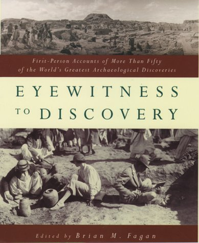 Eyewitness to Discovery: First-Person Accounts of More Than Fifty of the World's Greatest Archaeological Discoveries